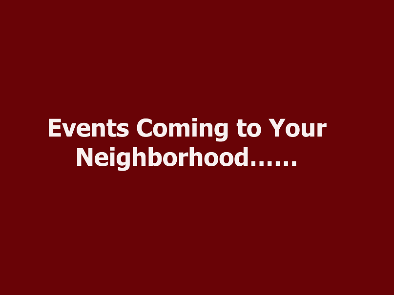 Events Coming to Your Neighborhood……