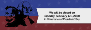 We will be closed on February 17 in Observance of Presidents' Day